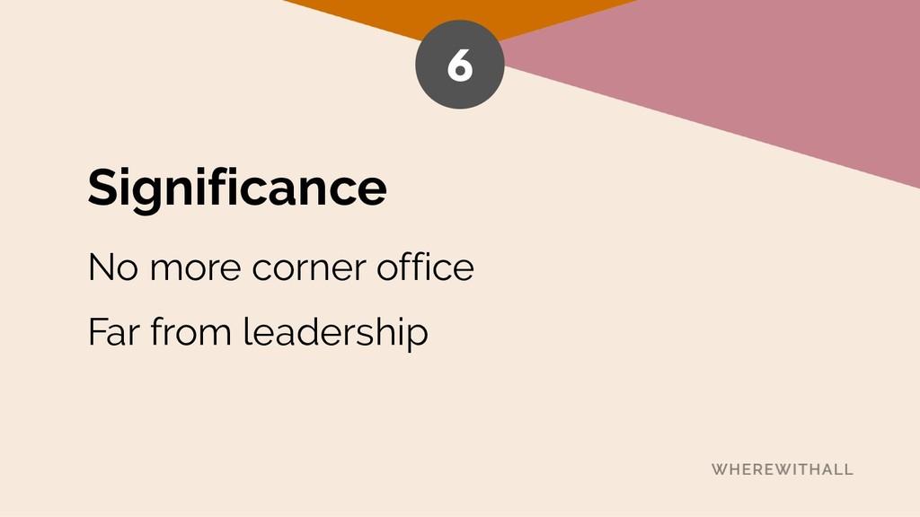 Significance No more corner office Far from lea...