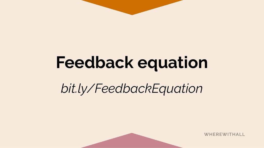 Feedback equation bit.ly/FeedbackEquation