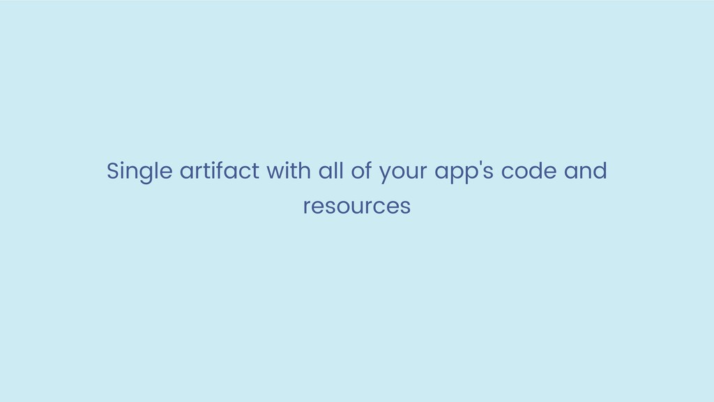 Single artifact with all of your app's code and...