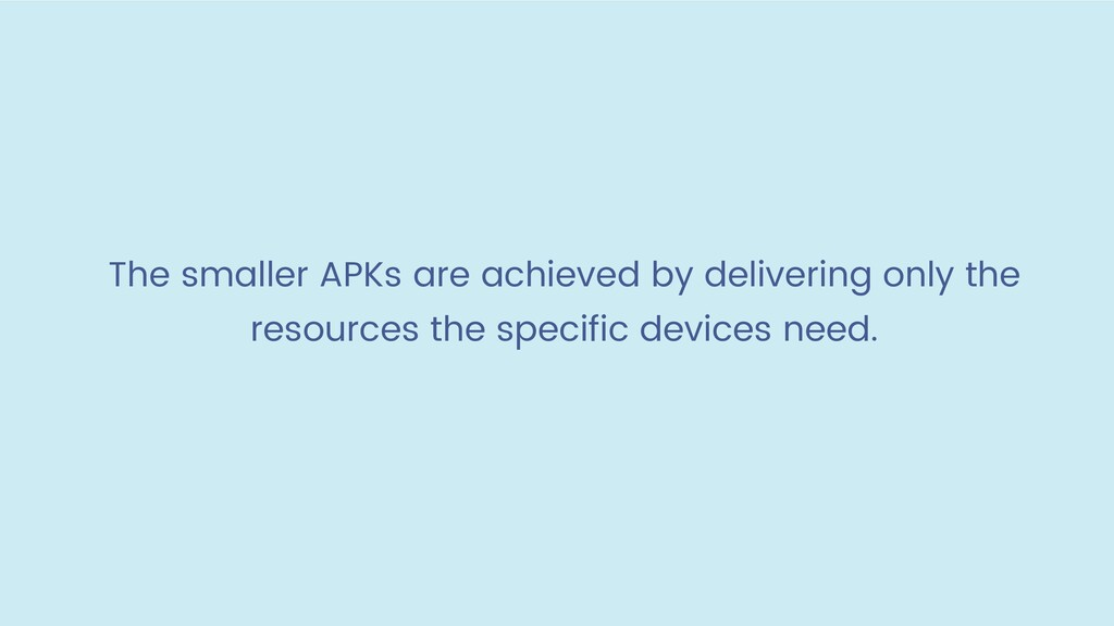 The smaller APKs are achieved by delivering onl...