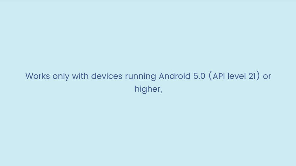 Works only with devices running Android 5.0 (AP...