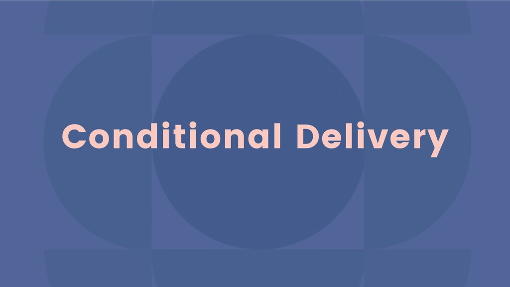 Conditional Delivery