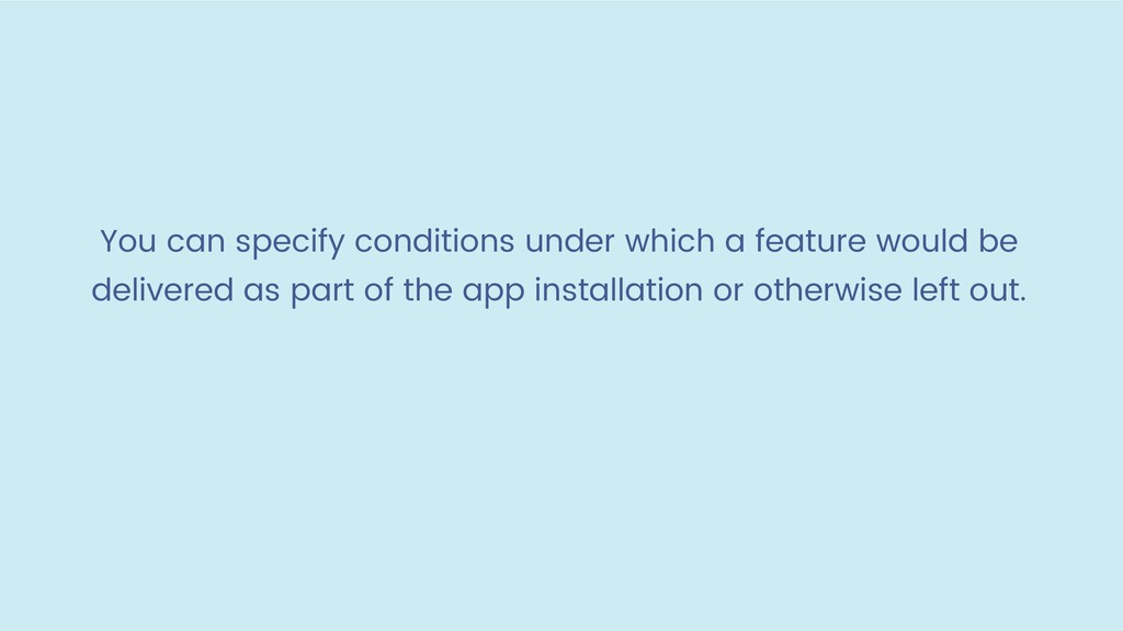 You can specify conditions under which a featur...