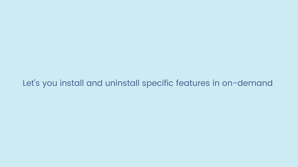 Let's you install and uninstall specific featur...