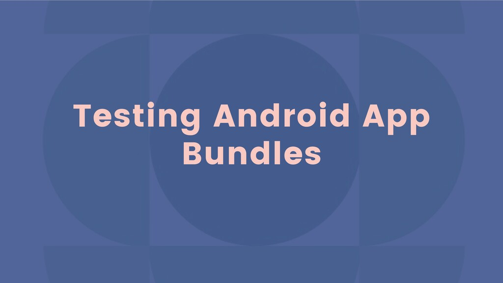 Testing Android App Bundles