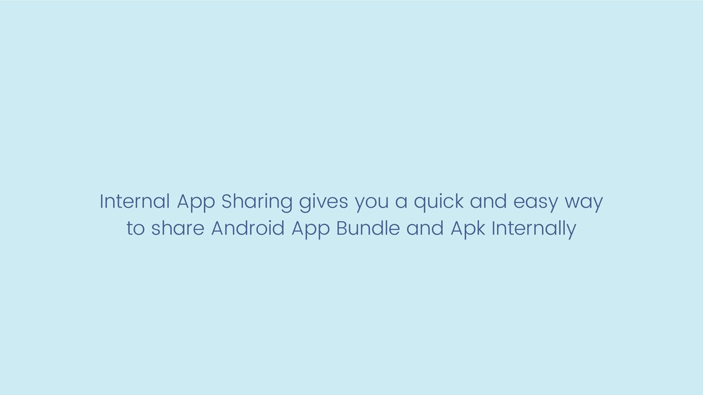 Internal App Sharing gives you a quick and easy...