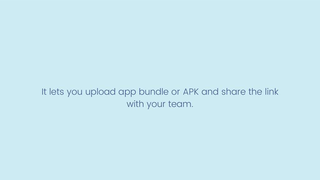 It lets you upload app bundle or APK and share ...