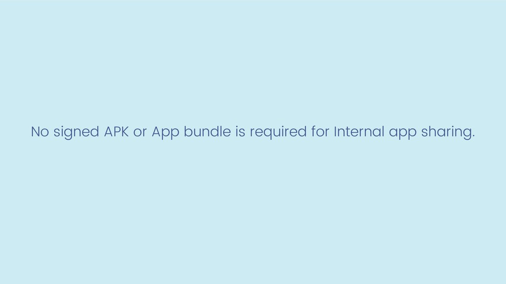 No signed APK or App bundle is required for Int...