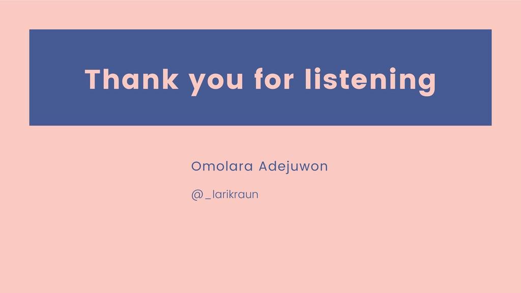 Thank you for listening @_larikraun Omolara Ade...