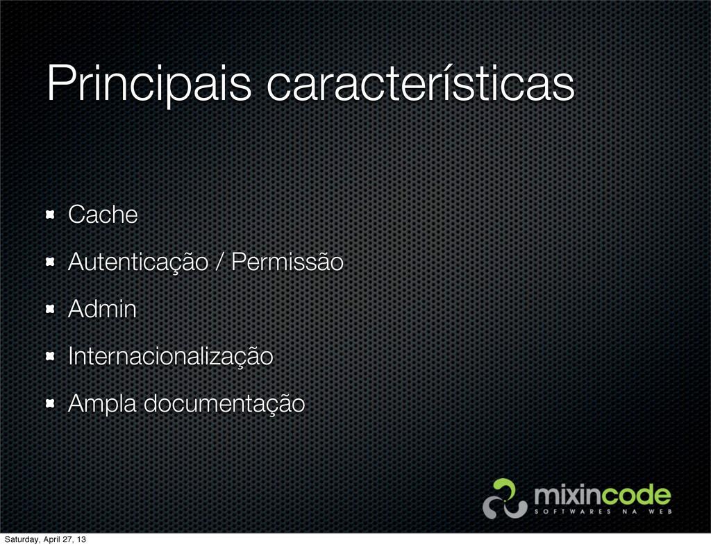 Principais características Cache Autenticação /...