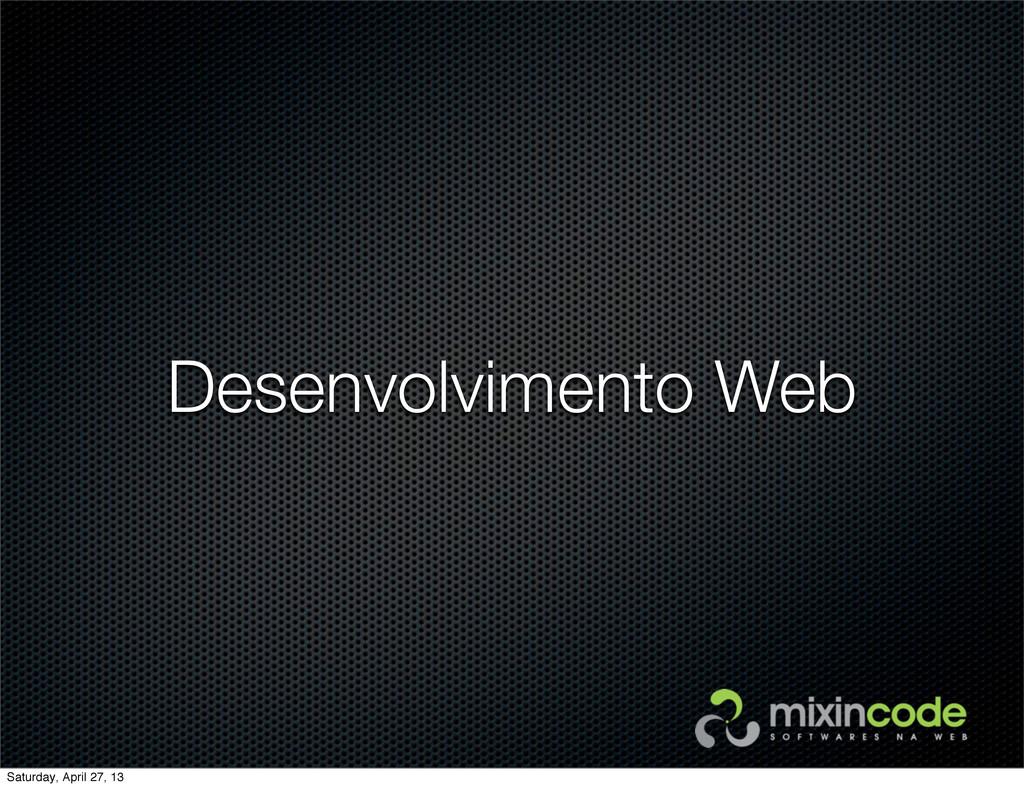 Desenvolvimento Web Saturday, April 27, 13