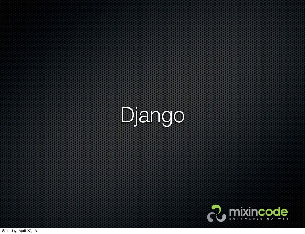Django Saturday, April 27, 13
