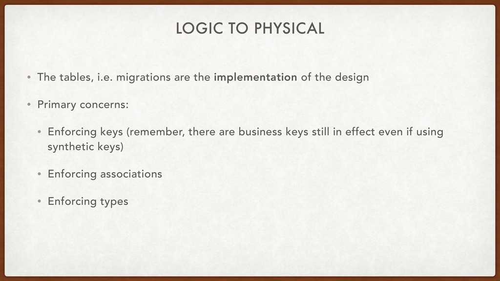 LOGIC TO PHYSICAL • The tables, i.e. migrations...