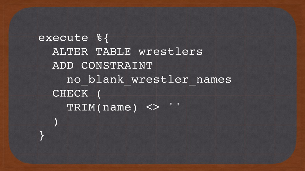 execute %{ ALTER TABLE wrestlers ADD CONSTRAINT...