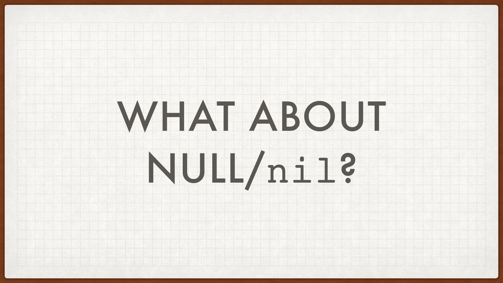 WHAT ABOUT NULL/nil?