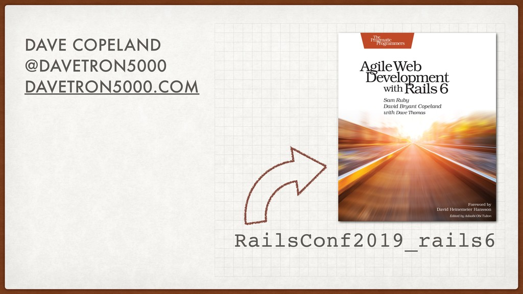 RailsConf2019_rails6 DAVE COPELAND @DAVETRON500...