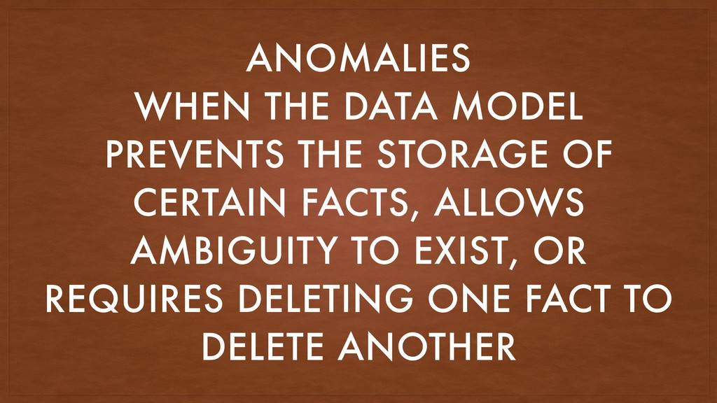 ANOMALIES WHEN THE DATA MODEL PREVENTS THE STOR...