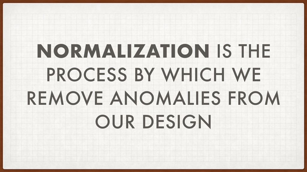 NORMALIZATION IS THE PROCESS BY WHICH WE REMOVE...