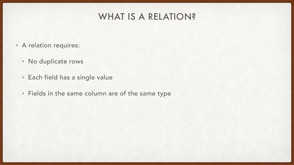 WHAT IS A RELATION? • A relation requires: • No...