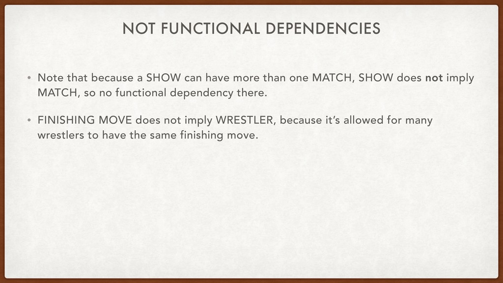 NOT FUNCTIONAL DEPENDENCIES • Note that because...