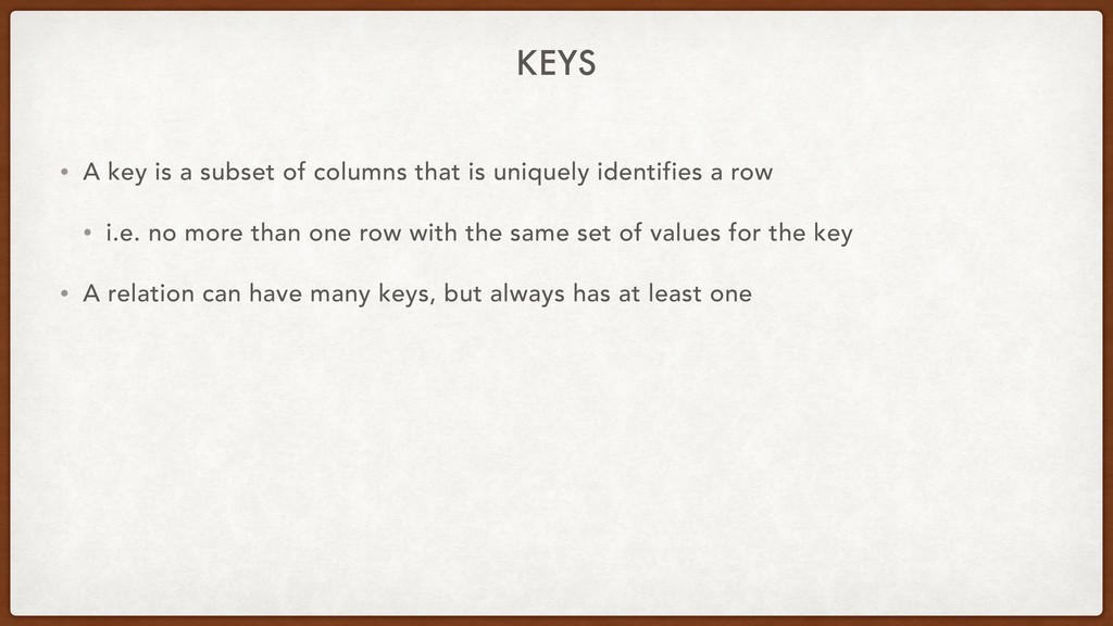 KEYS • A key is a subset of columns that is uni...