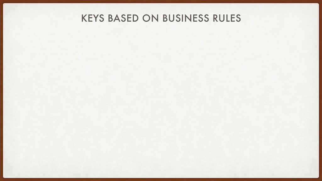 KEYS BASED ON BUSINESS RULES