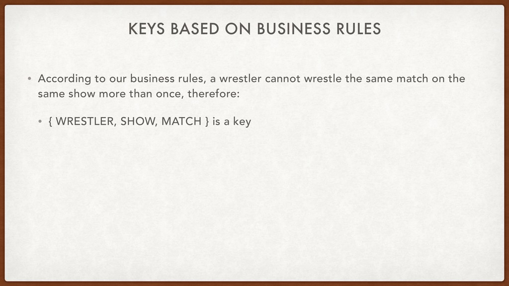 KEYS BASED ON BUSINESS RULES • According to our...