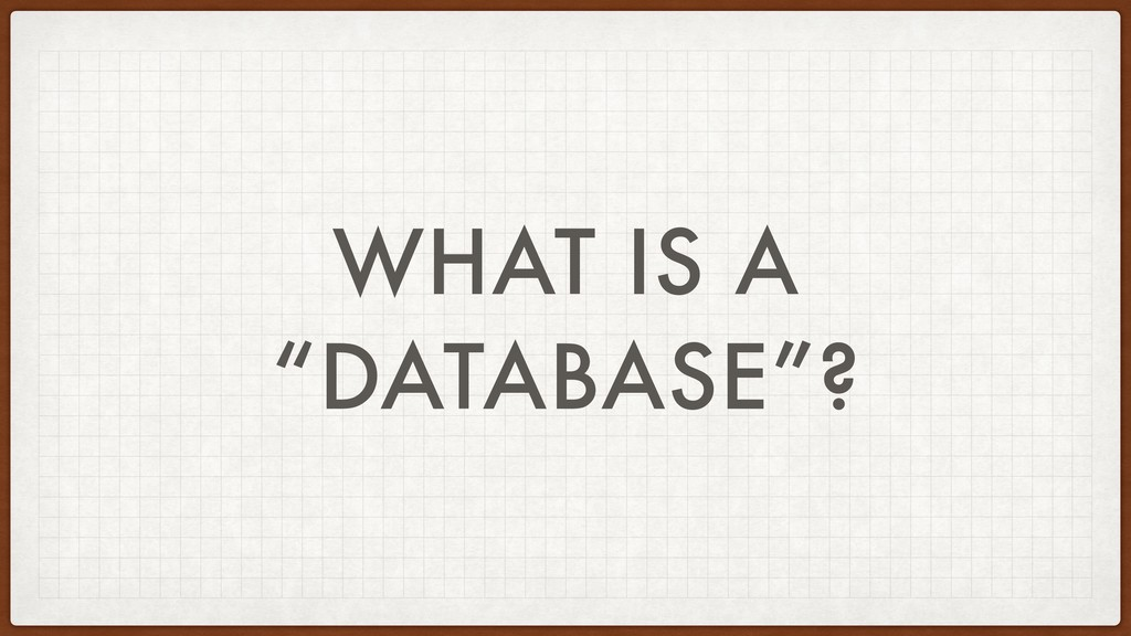 """WHAT IS A """"DATABASE""""?"""