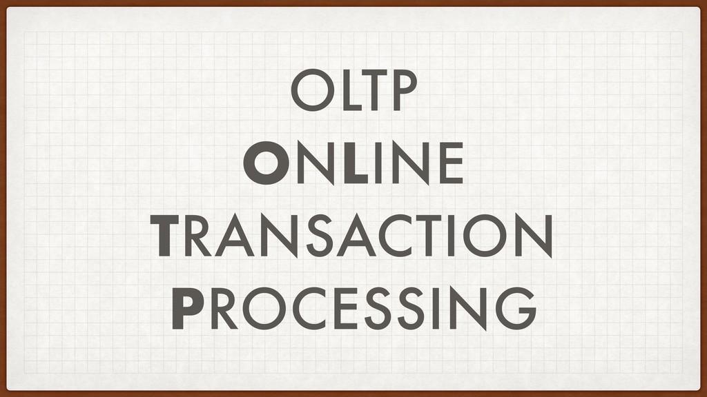 OLTP ONLINE TRANSACTION PROCESSING