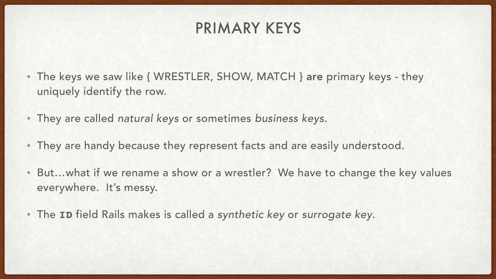 PRIMARY KEYS • The keys we saw like { WRESTLER,...