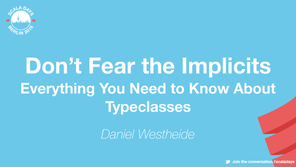 Don't Fear the Implicits Everything You Need to...