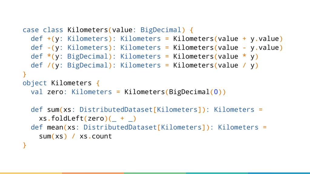 case class Kilometers(value: BigDecimal) { def ...
