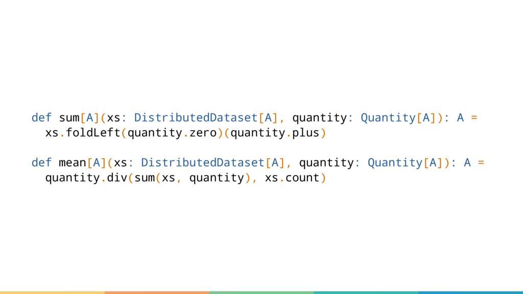 def sum[A](xs: DistributedDataset[A], quantity:...