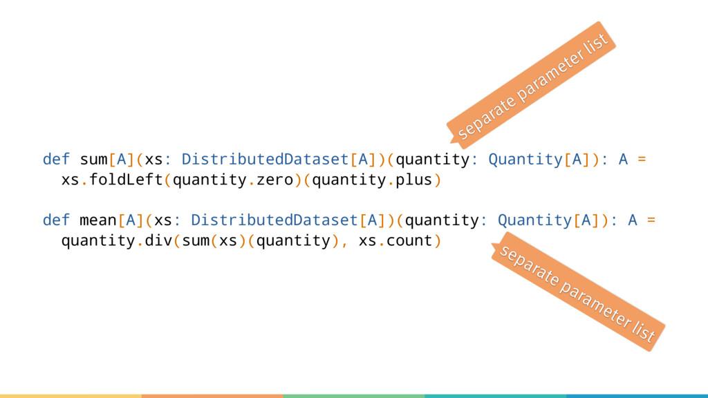 def sum[A](xs: DistributedDataset[A])(quantity:...