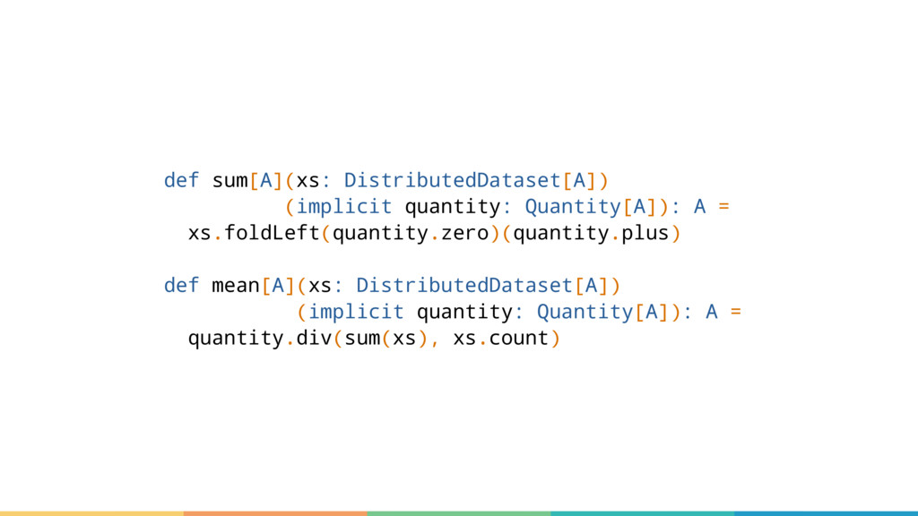 def sum[A](xs: DistributedDataset[A]) (implicit...