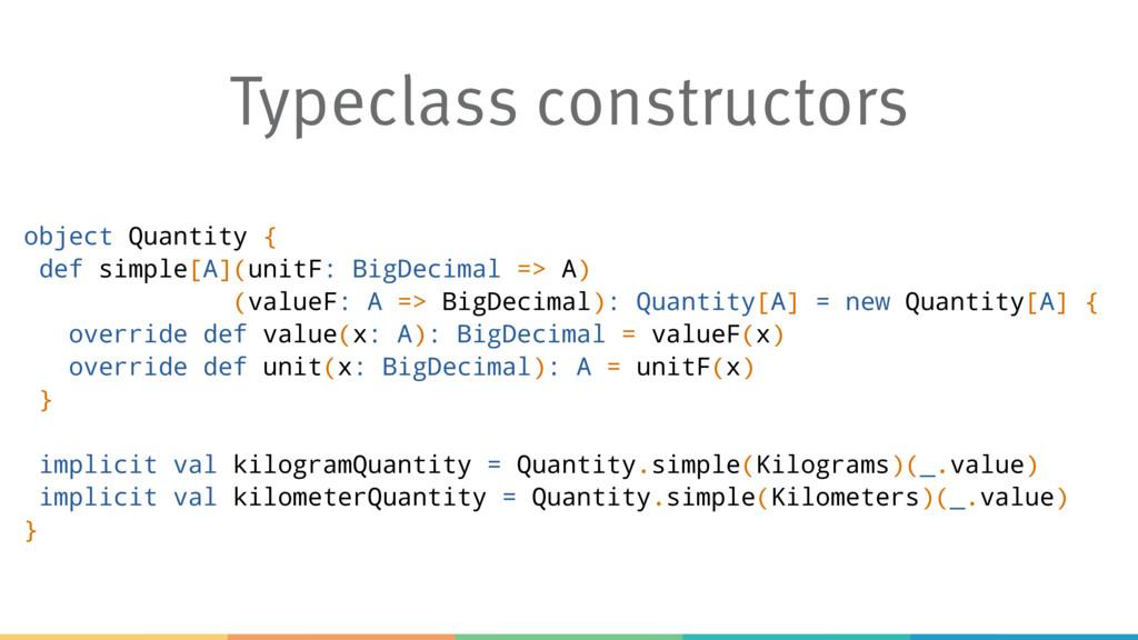 Typeclass constructors object Quantity { def si...