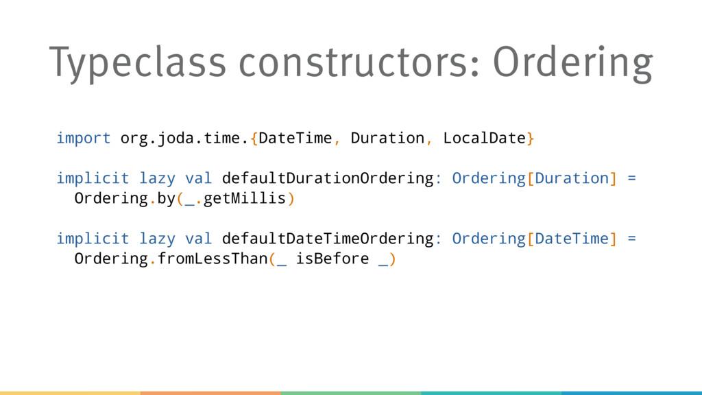 Typeclass constructors: Ordering import org.jod...