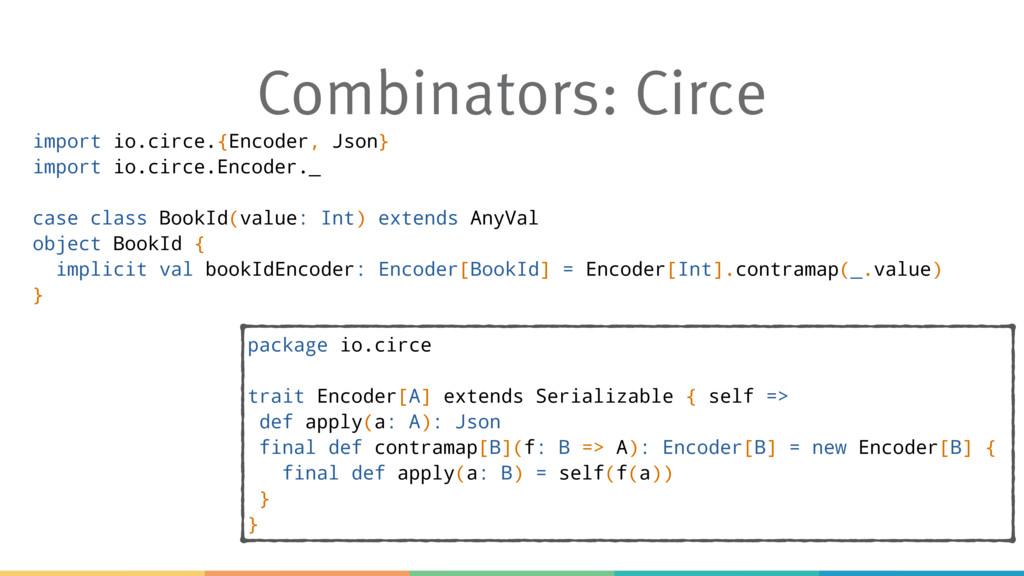 Combinators: Circe import io.circe.{Encoder, Js...