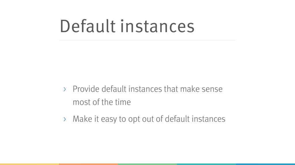 Default instances > Provide default instances t...