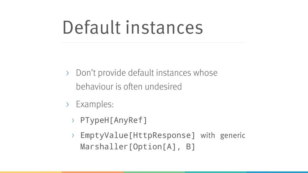 Default instances > Don't provide default insta...