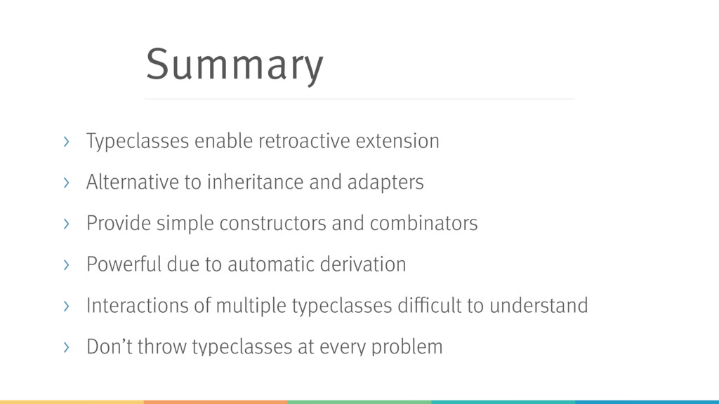 Summary > Typeclasses enable retroactive extens...