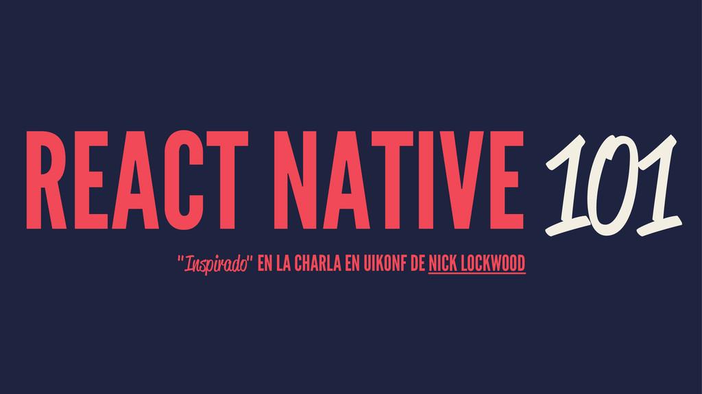 """REACT NATIVE 101 """"Inspirado"""" EN LA CHARLA EN UI..."""