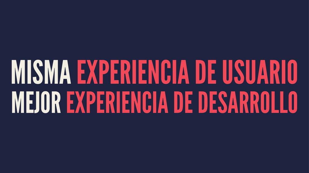 MISMA EXPERIENCIA DE USUARIO MEJOR EXPERIENCIA ...