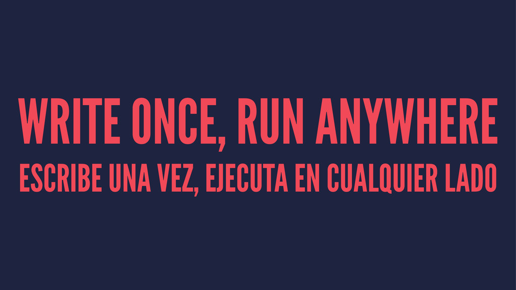 WRITE ONCE, RUN ANYWHERE ESCRIBE UNA VEZ, EJECU...