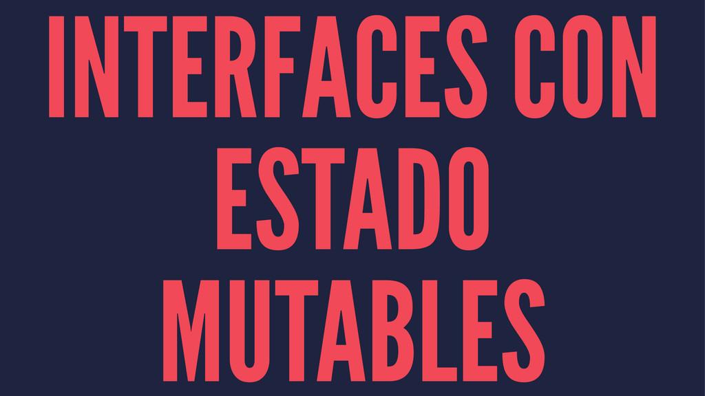 INTERFACES CON ESTADO MUTABLES