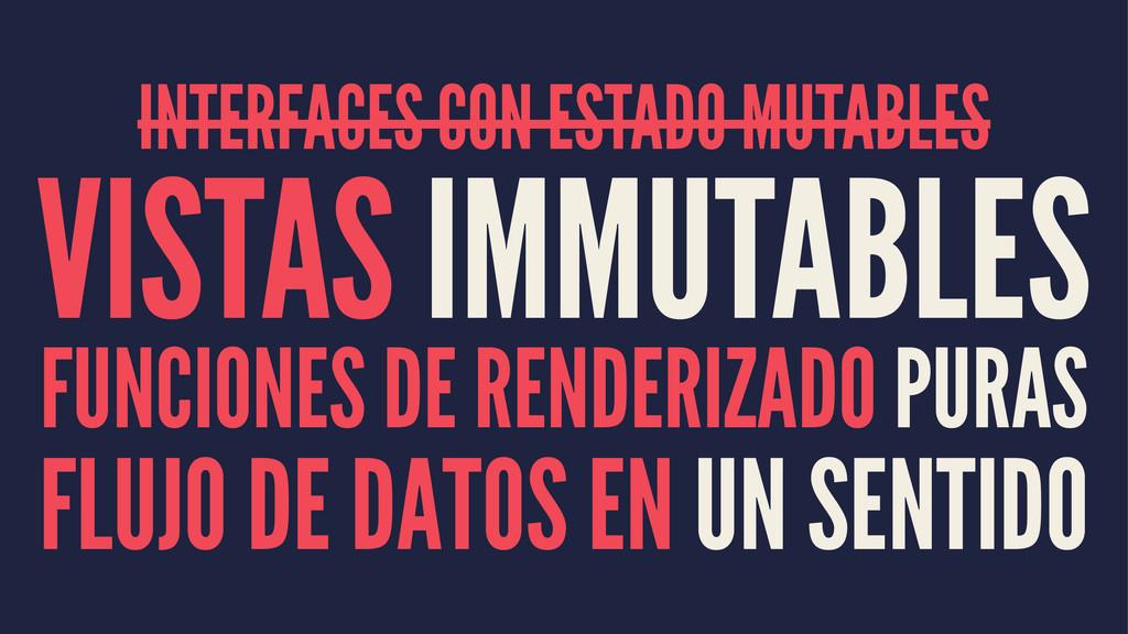 INTERFACES CON ESTADO MUTABLES VISTAS IMMUTABLE...