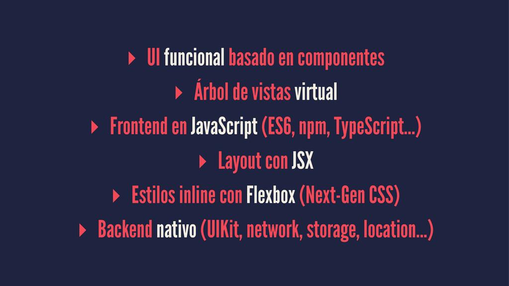 ▸ UI funcional basado en componentes ▸ Árbol de...