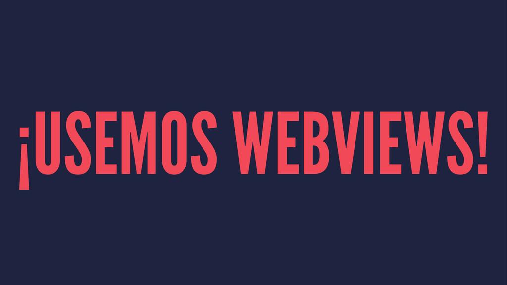 ¡USEMOS WEBVIEWS!