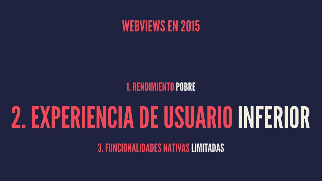 WEBVIEWS EN 2015 1. RENDIMIENTO POBRE 2. EXPERI...