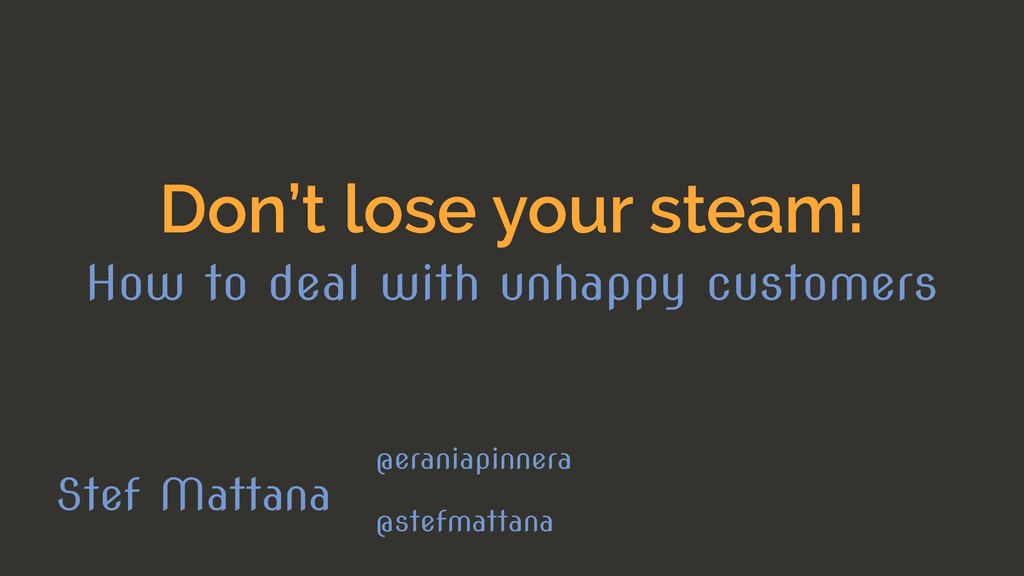 Don't lose your steam! How to deal with unhappy...